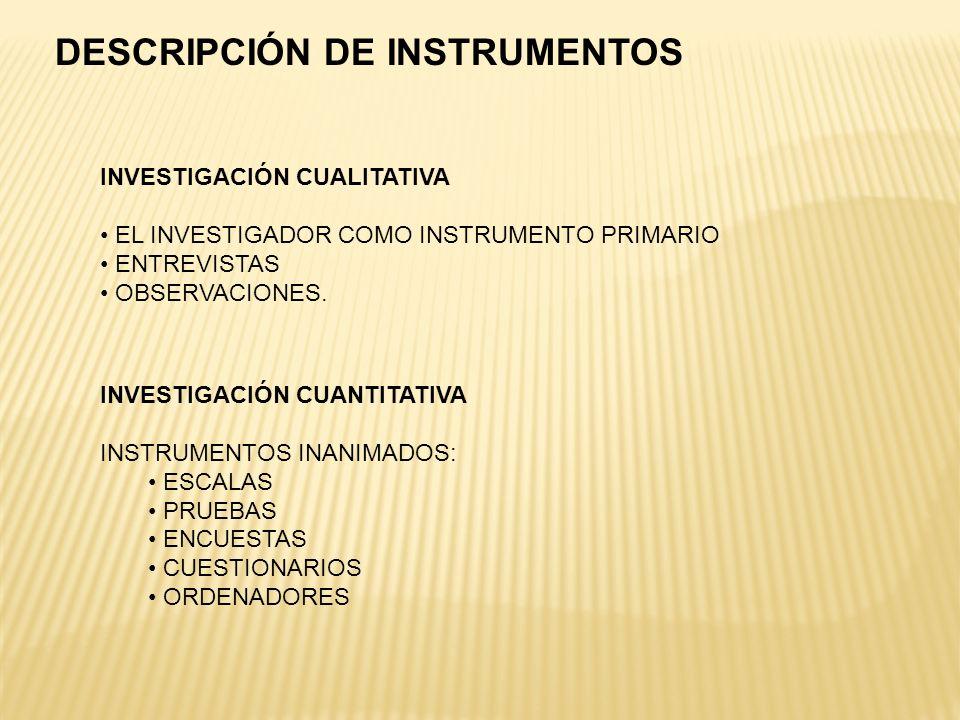 INVESTIGACIÓN CUALITATIVA EL INVESTIGADOR COMO INSTRUMENTO PRIMARIO ENTREVISTAS OBSERVACIONES. DESCRIPCIÓN DE INSTRUMENTOS INVESTIGACIÓN CUANTITATIVA
