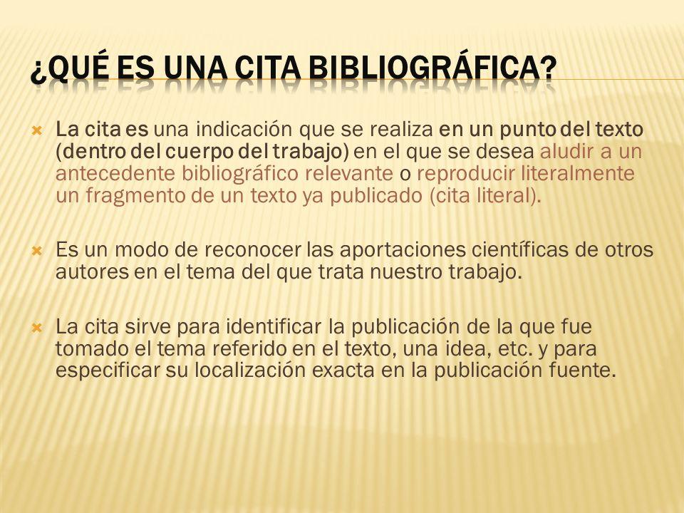 La cita es una indicación que se realiza en un punto del texto (dentro del cuerpo del trabajo) en el que se desea aludir a un antecedente bibliográfic