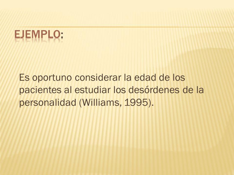 Es oportuno considerar la edad de los pacientes al estudiar los desórdenes de la personalidad (Williams, 1995).