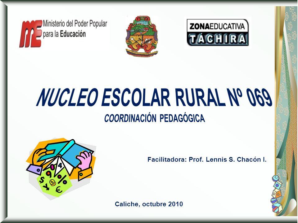 Facilitadora: Prof. Lennis S. Chacón I. Caliche, octubre 2010