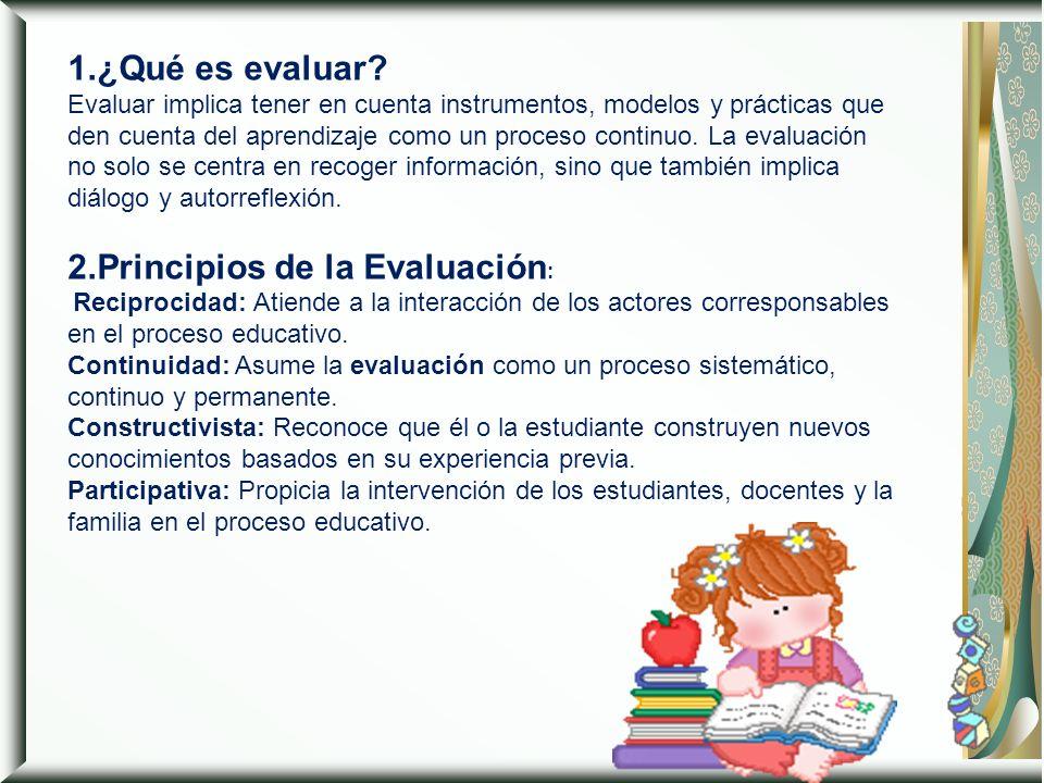 1.¿Qué es evaluar? Evaluar implica tener en cuenta instrumentos, modelos y prácticas que den cuenta del aprendizaje como un proceso continuo. La evalu
