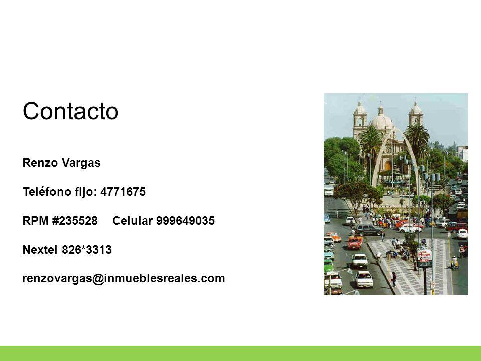 Contacto Renzo Vargas Teléfono fijo: 4771675 RPM #235528 Celular 999649035 Nextel 826*3313 renzovargas@inmueblesreales.com