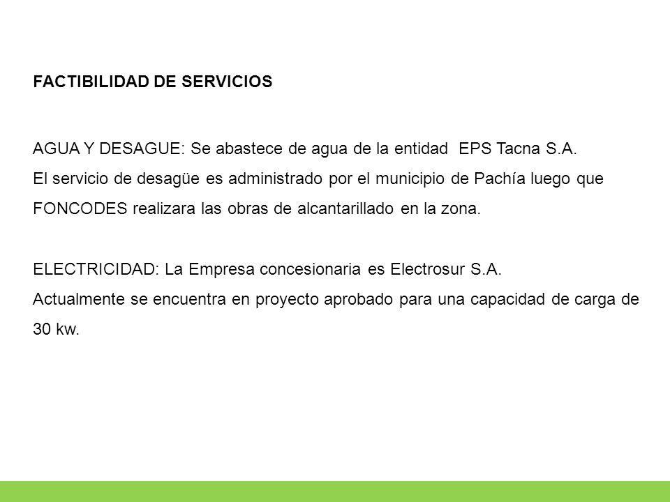 FACTIBILIDAD DE SERVICIOS AGUA Y DESAGUE: Se abastece de agua de la entidad EPS Tacna S.A. El servicio de desagüe es administrado por el municipio de