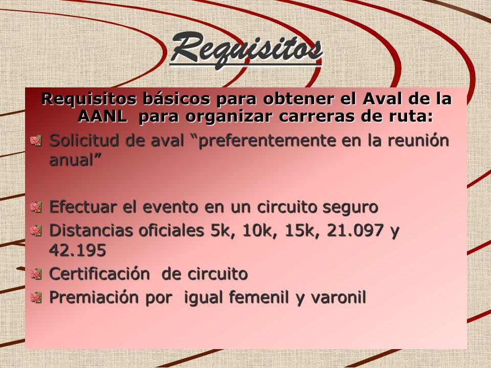 Requisitos Requisitos básicos para obtener el Aval de la AANL para organizar carreras de ruta: Solicitud de aval preferentemente en la reunión anual E