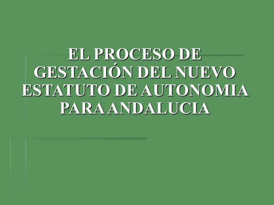 EL PROCESO DE GESTACIÓN DEL NUEVO ESTATUTO DE AUTONOMIA PARA ANDALUCIA