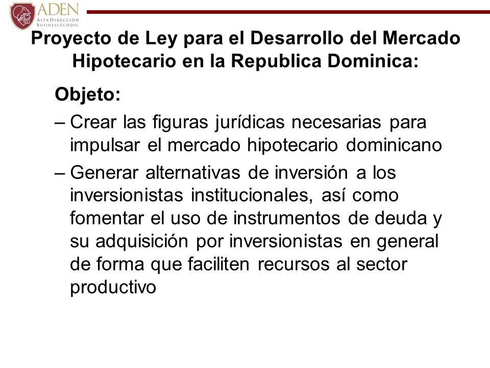 Proyecto de Ley para el Desarrollo del Mercado Hipotecario en la Republica Dominica: Objeto: –Crear incentivos especiales que sirvan para promover la construcción de proyectos habitacionales, especialmente, viviendas de mediano y bajo costo.
