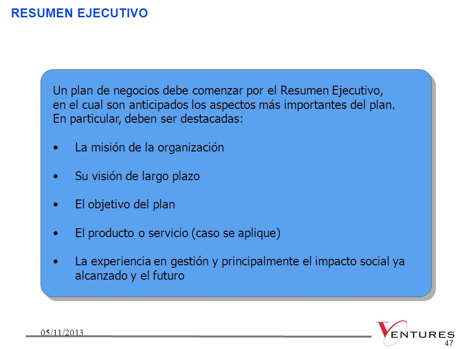 4605/11/201346 ElementoNúmero de páginas sugerido 1. Resumen ejecutivo 2. Producto/servicio 3. Plan comercial 4. Organización 5. Equipo de trabajo 6.