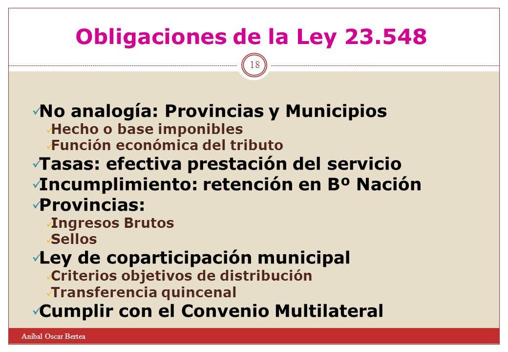 Obligaciones de la Ley 23.548 No analogía: Provincias y Municipios Hecho o base imponibles Función económica del tributo Tasas: efectiva prestación de