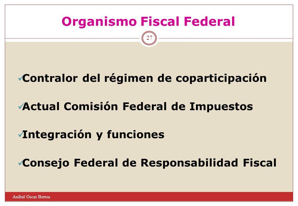 Organismo Fiscal Federal Contralor del régimen de coparticipación Actual Comisión Federal de Impuestos Integración y funciones Consejo Federal de Resp