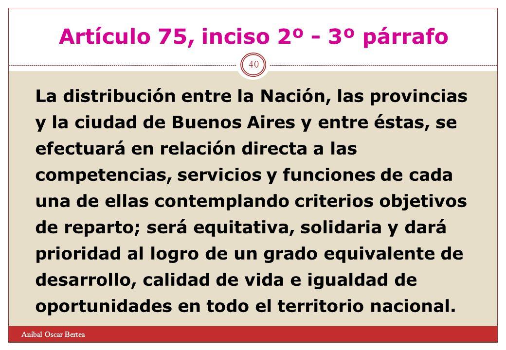 Artículo 75, inciso 2º - 3º párrafo La distribución entre la Nación, las provincias y la ciudad de Buenos Aires y entre éstas, se efectuará en relació