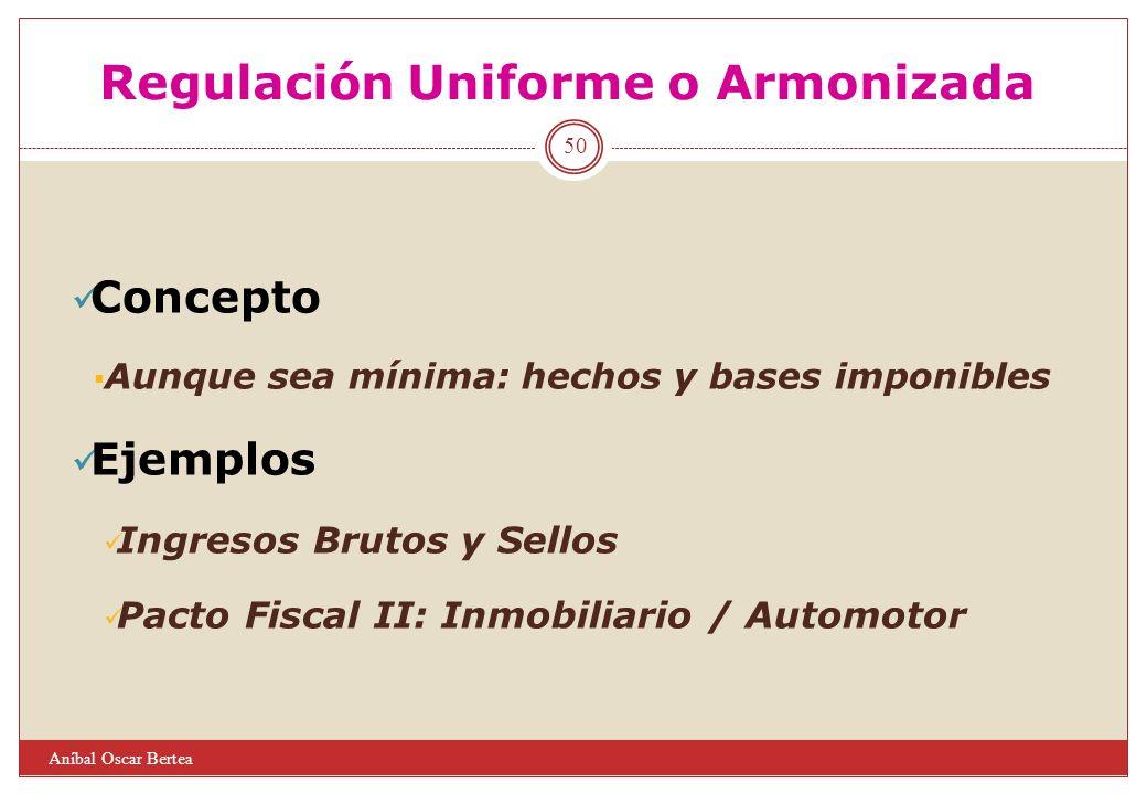 Regulación Uniforme o Armonizada Concepto Aunque sea mínima: hechos y bases imponibles Ejemplos Ingresos Brutos y Sellos Pacto Fiscal II: Inmobiliario