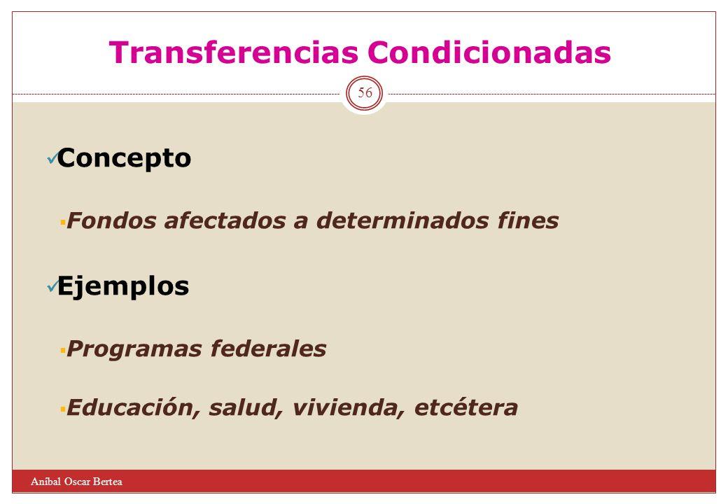 Transferencias Condicionadas Concepto Fondos afectados a determinados fines Ejemplos Programas federales Educación, salud, vivienda, etcétera 56 Aníba