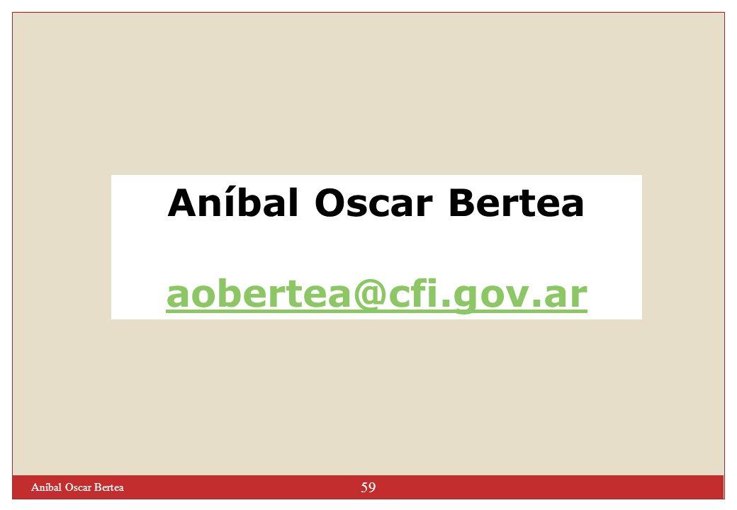 Aníbal Oscar Bertea 59 Aníbal Oscar Bertea aobertea@cfi.gov.ar