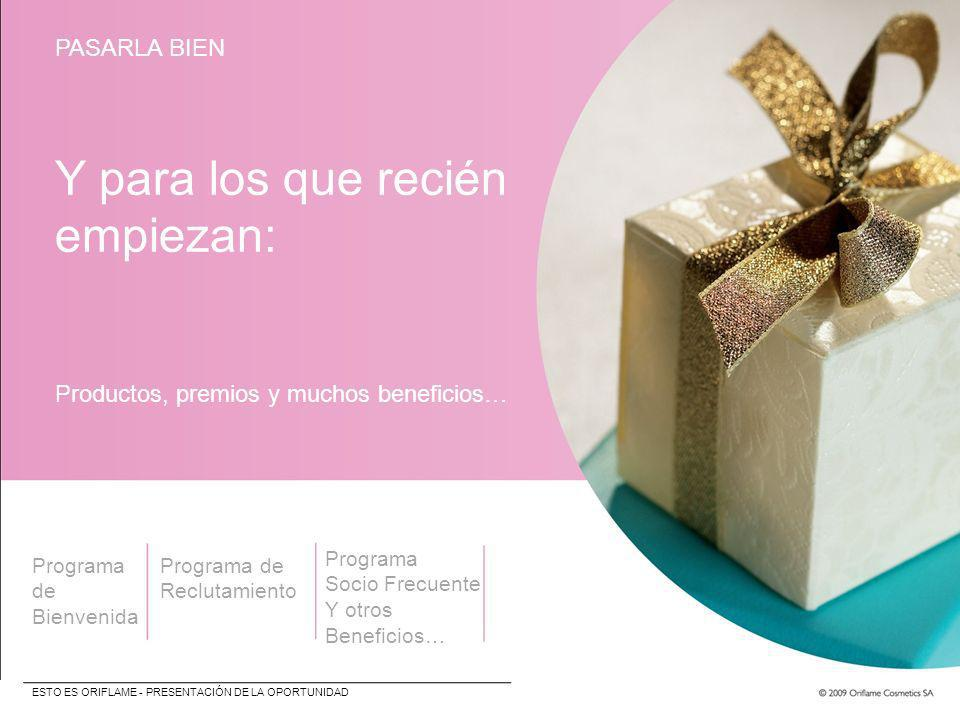 Y para los que recién empiezan: Productos, premios y muchos beneficios… Programa de Bienvenida Programa de Reclutamiento Programa Socio Frecuente Y ot