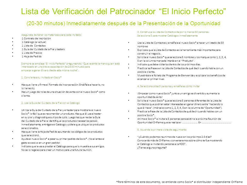 Lista de Verificación del Patrocinador El Inicio Perfecto (20-30 minutos) Inmediatamente después de la Presentación de la Oportunidad Asegúrate de ten