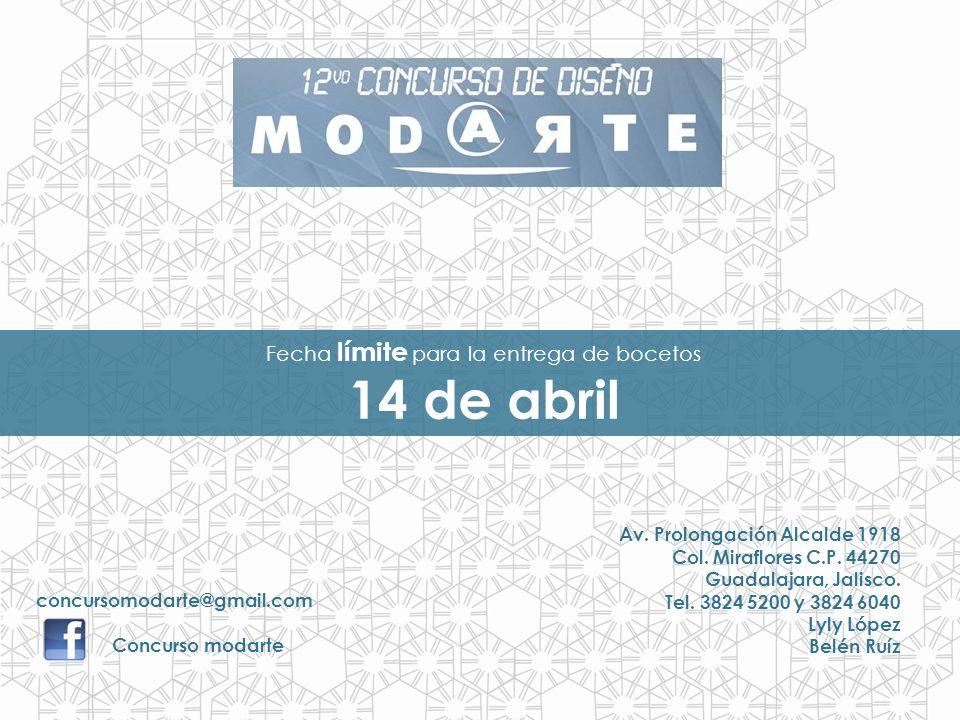 Fecha límite para la entrega de bocetos 14 de abril concursomodarte@gmail.com Concurso modarte Av. Prolongación Alcalde 1918 Col. Miraflores C.P. 4427