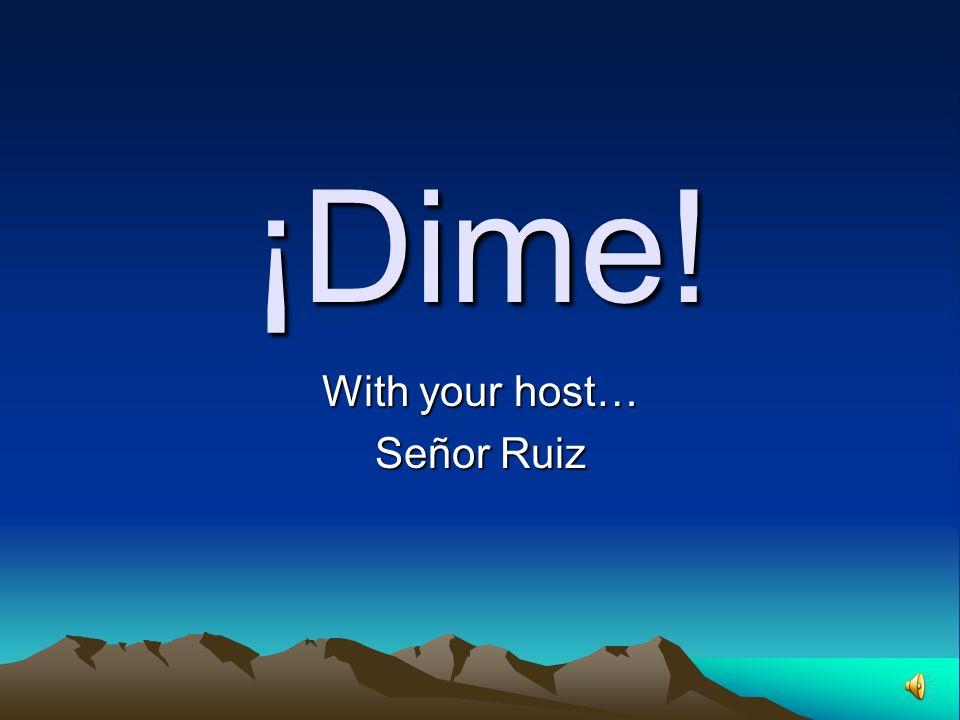 ¡Dime! With your host… Señor Ruiz