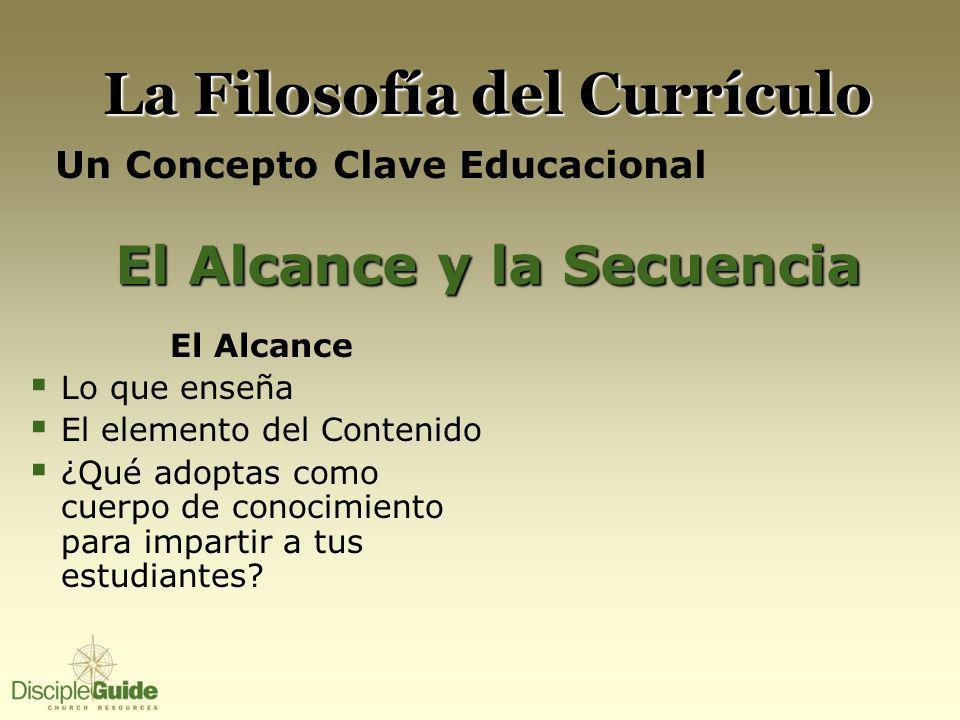 La Filosofía del Currículo Un Concepto Clave Educacional El Alcance y la Secuencia El Alcance Lo que enseña El elemento del Contenido ¿Qué adoptas com