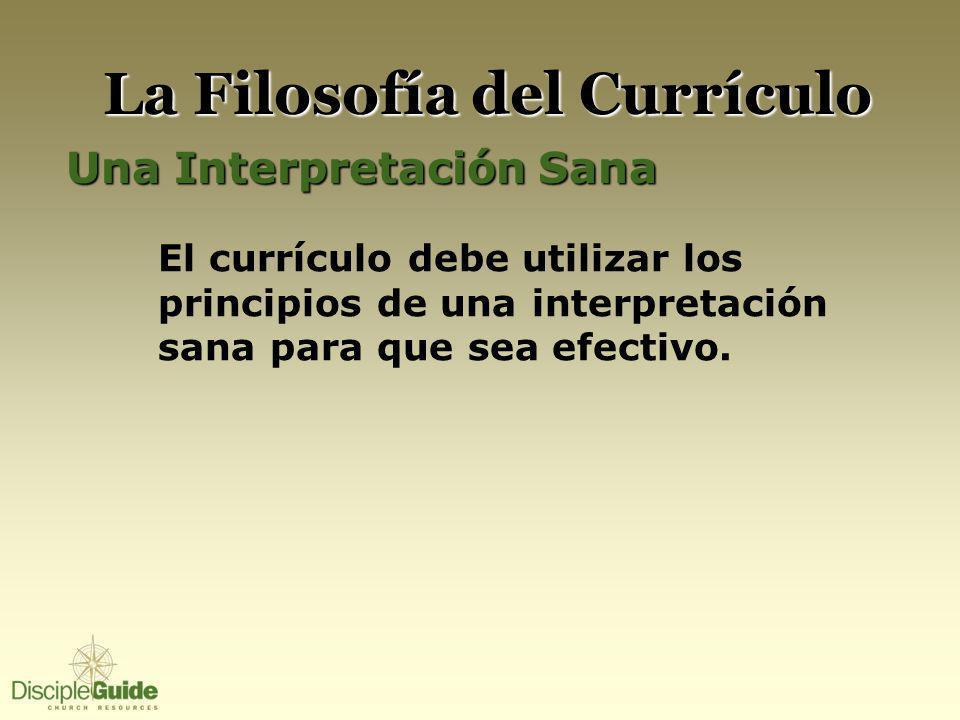 La Filosofía del Currículo Una Interpretación Sana El currículo debe utilizar los principios de una interpretación sana para que sea efectivo.