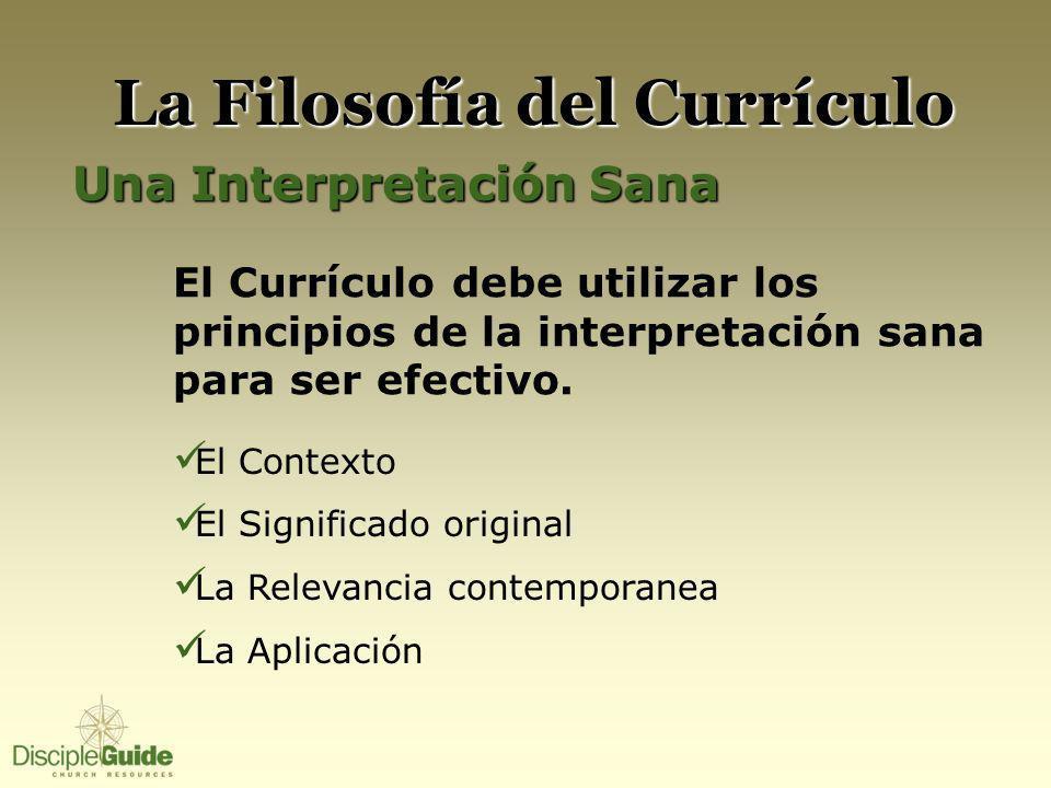 La Filosofía del Currículo Una Interpretación Sana El Currículo debe utilizar los principios de la interpretación sana para ser efectivo. El Contexto