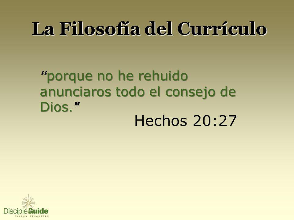 La Filosofía del Currículo porque no he rehuido anunciaros todo el consejo de Dios. porque no he rehuido anunciaros todo el consejo de Dios.