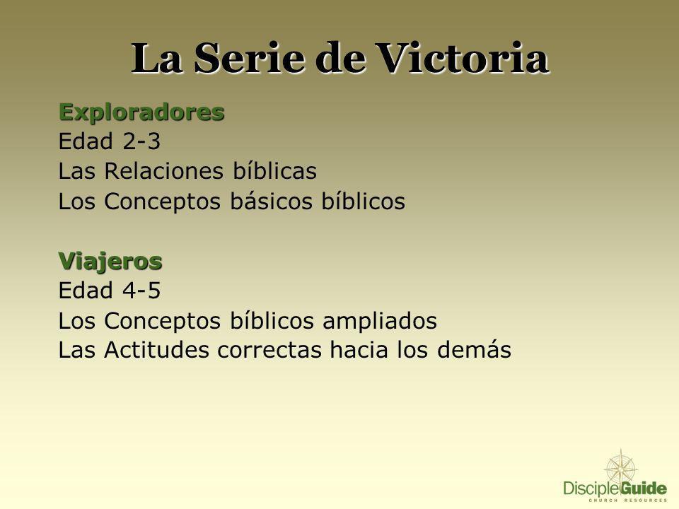 La Serie de Victoria Exploradores Edad 2-3 Las Relaciones bíblicas Los Conceptos básicos bíblicosViajeros Edad 4-5 Los Conceptos bíblicos ampliados La