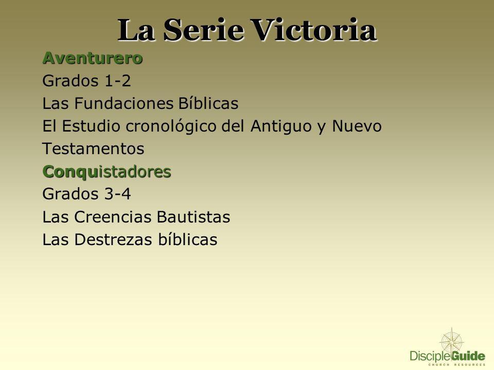 La Serie Victoria Aventurero Grados 1-2 Las Fundaciones Bíblicas El Estudio cronológico del Antiguo y Nuevo Testamentos Conquistadores Grados 3-4 Las