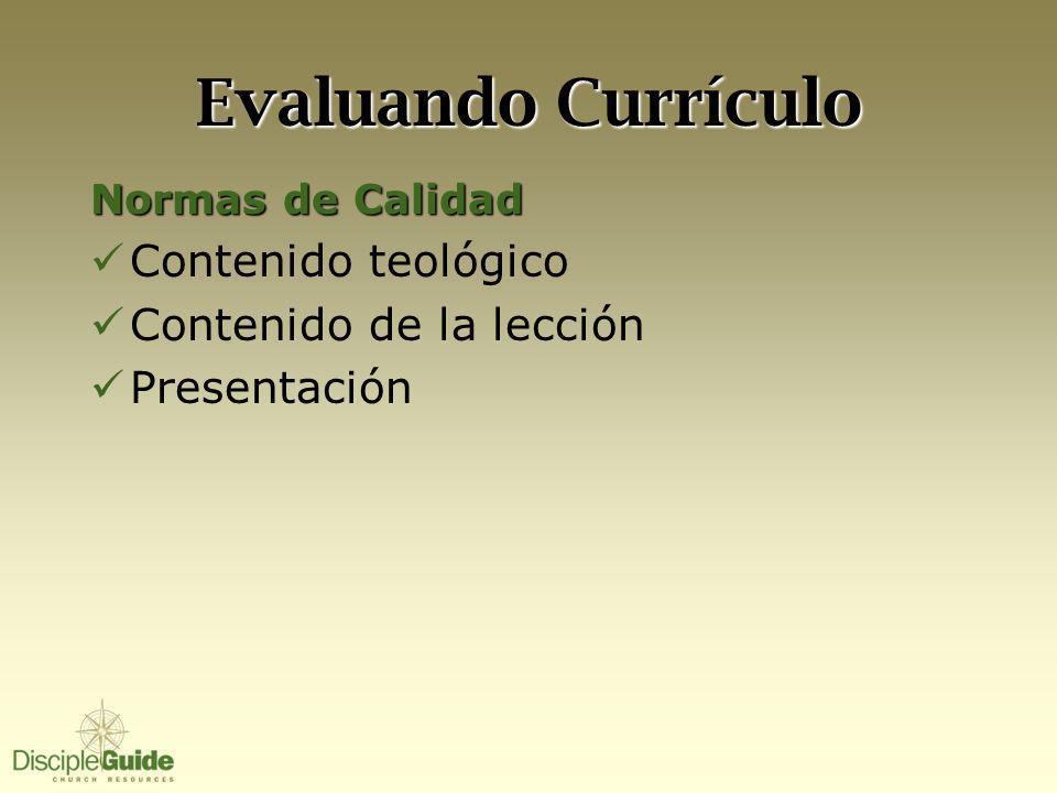 Evaluando Currículo Normas de Calidad Contenido teológico Contenido de la lección Presentación
