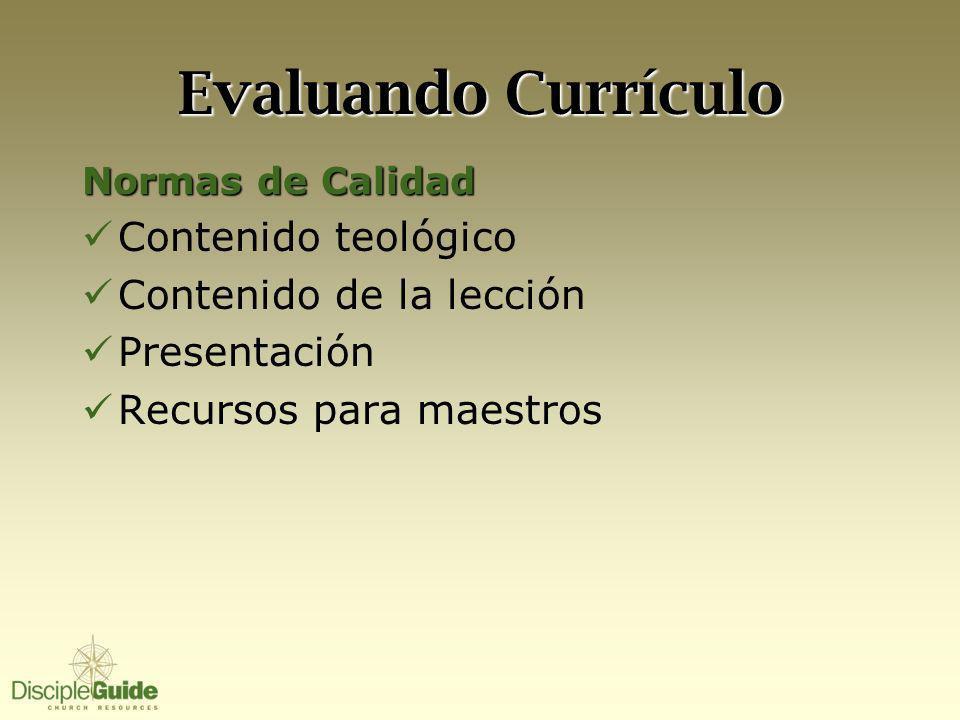 Evaluando Currículo Normas de Calidad Contenido teológico Contenido de la lección Presentación Recursos para maestros
