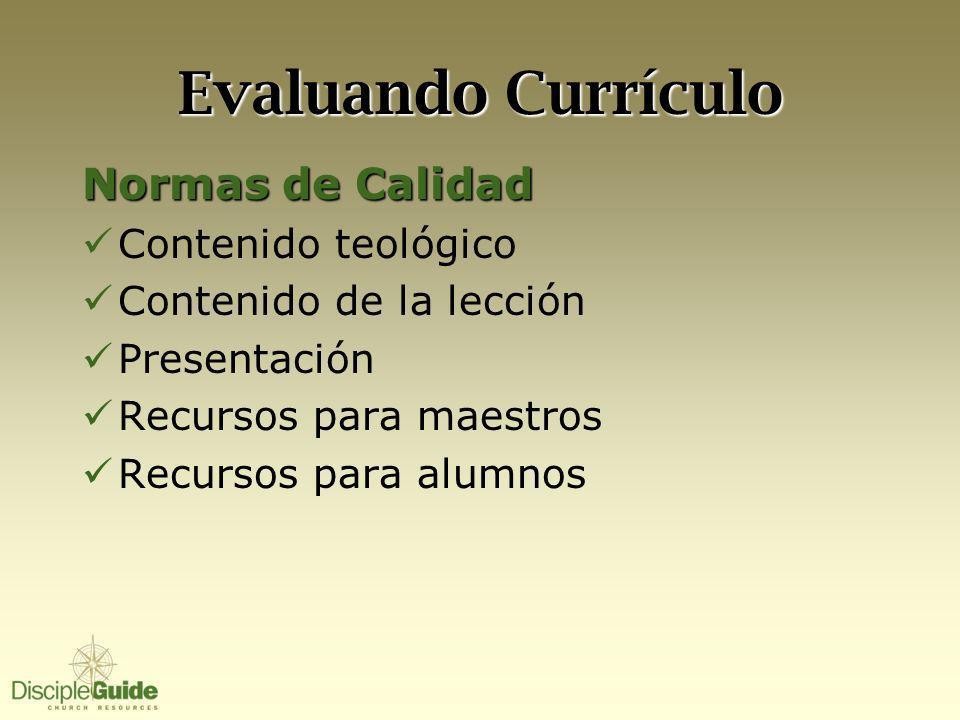 Evaluando Currículo Normas de Calidad Contenido teológico Contenido de la lección Presentación Recursos para maestros Recursos para alumnos