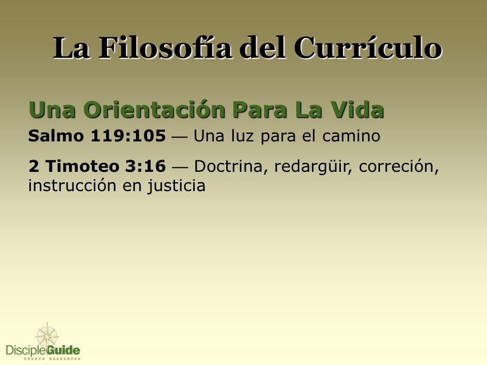 La Filosofía del Currículo Una Orientación Para La Vida Salmo 119:105 Una luz para el camino 2 Timoteo 3:16 Doctrina, redargüir, correción, instrución en justicia 1 Corintios 10:5-6 Ejemplos