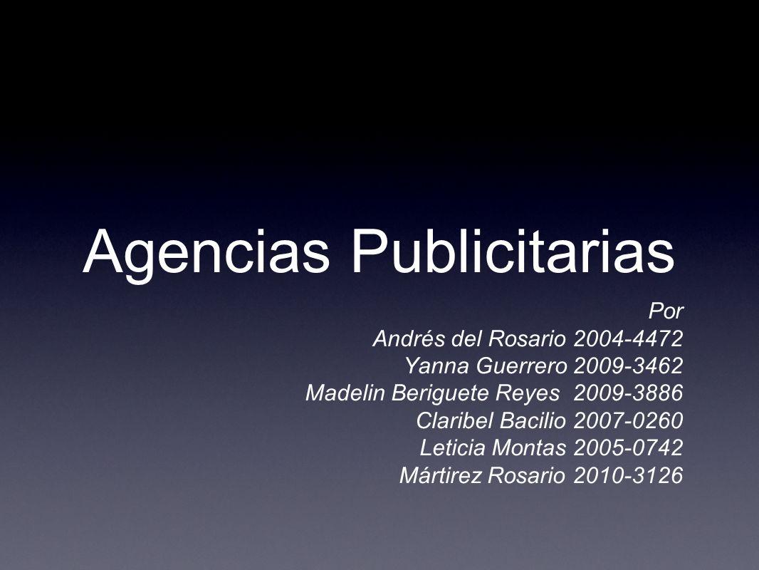 Agencias Publicitarias Por Andrés del Rosario 2004-4472 Yanna Guerrero 2009-3462 Madelin Beriguete Reyes 2009-3886 Claribel Bacilio 2007-0260 Leticia