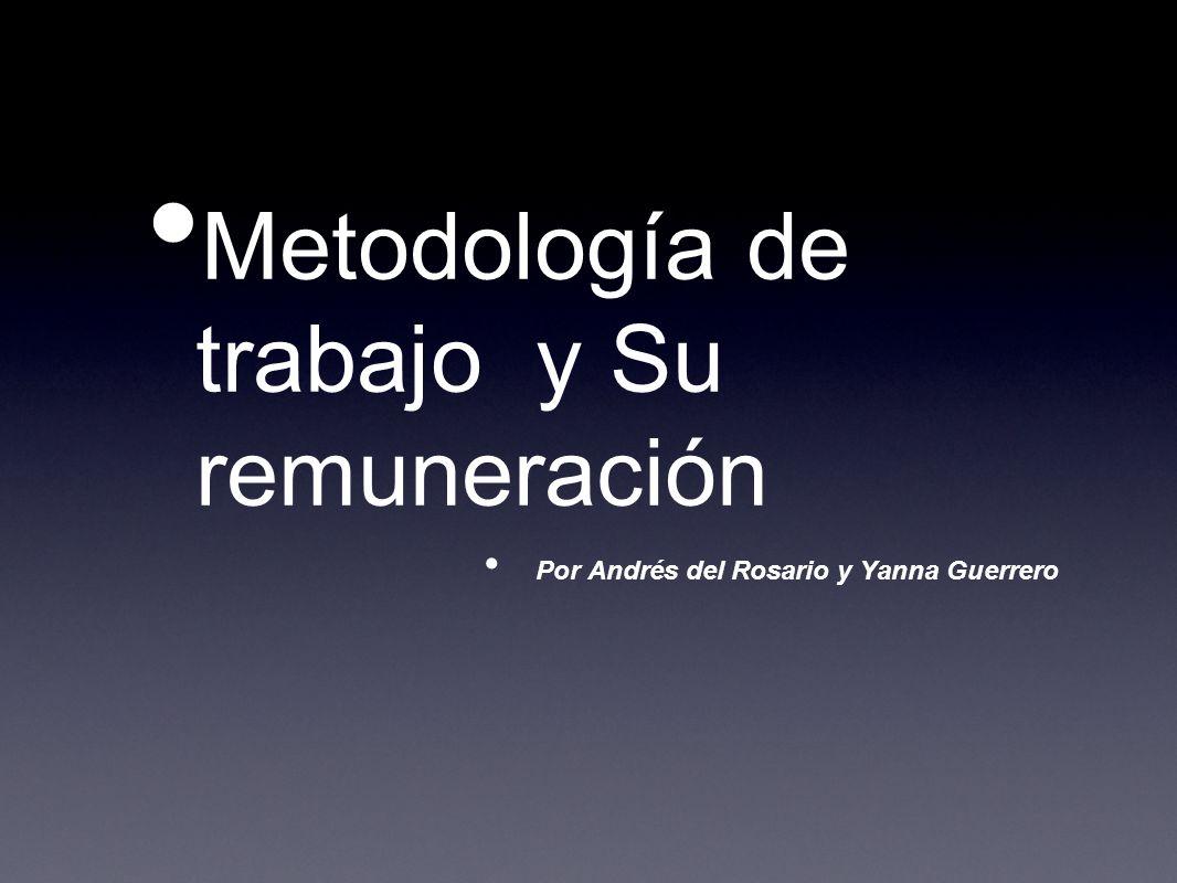 Metodología de trabajo y Su remuneración Por Andrés del Rosario y Yanna Guerrero