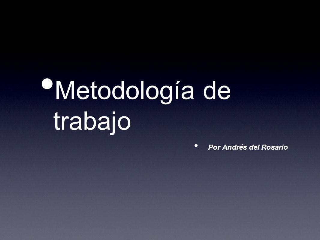Metodología de trabajo Por Andrés del Rosario