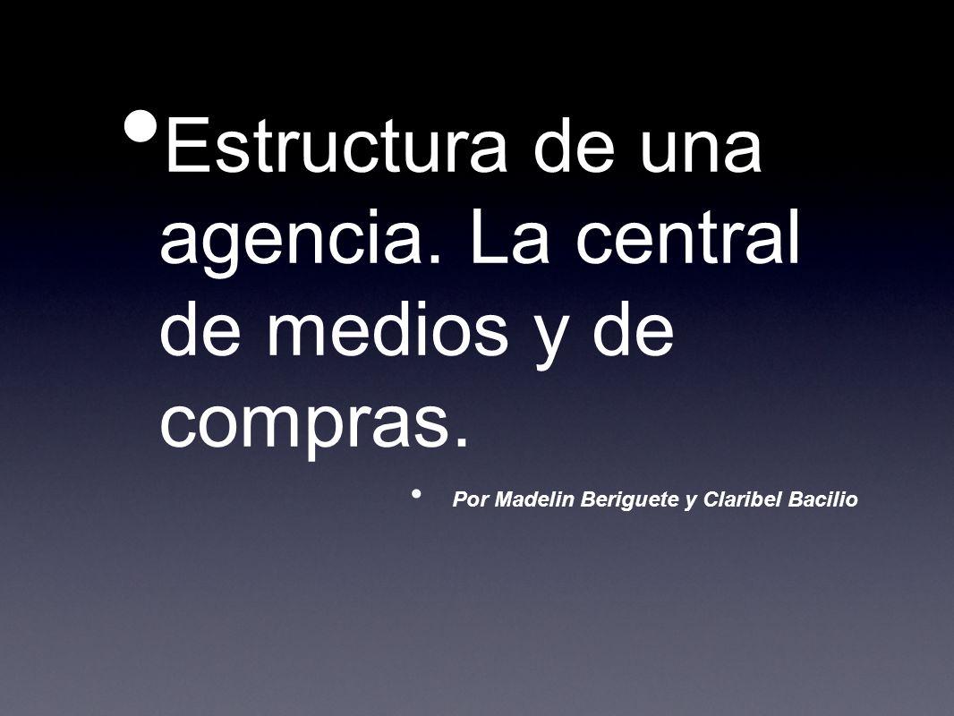Estructura de una agencia. La central de medios y de compras. Por Madelin Beriguete y Claribel Bacilio
