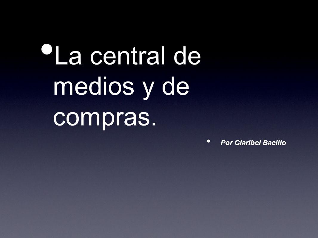 La central de medios y de compras. Por Claribel Bacilio