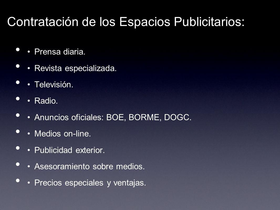 Contratación de los Espacios Publicitarios: Prensa diaria. Revista especializada. Televisión. Radio. Anuncios oficiales: BOE, BORME, DOGC. Medios on-l
