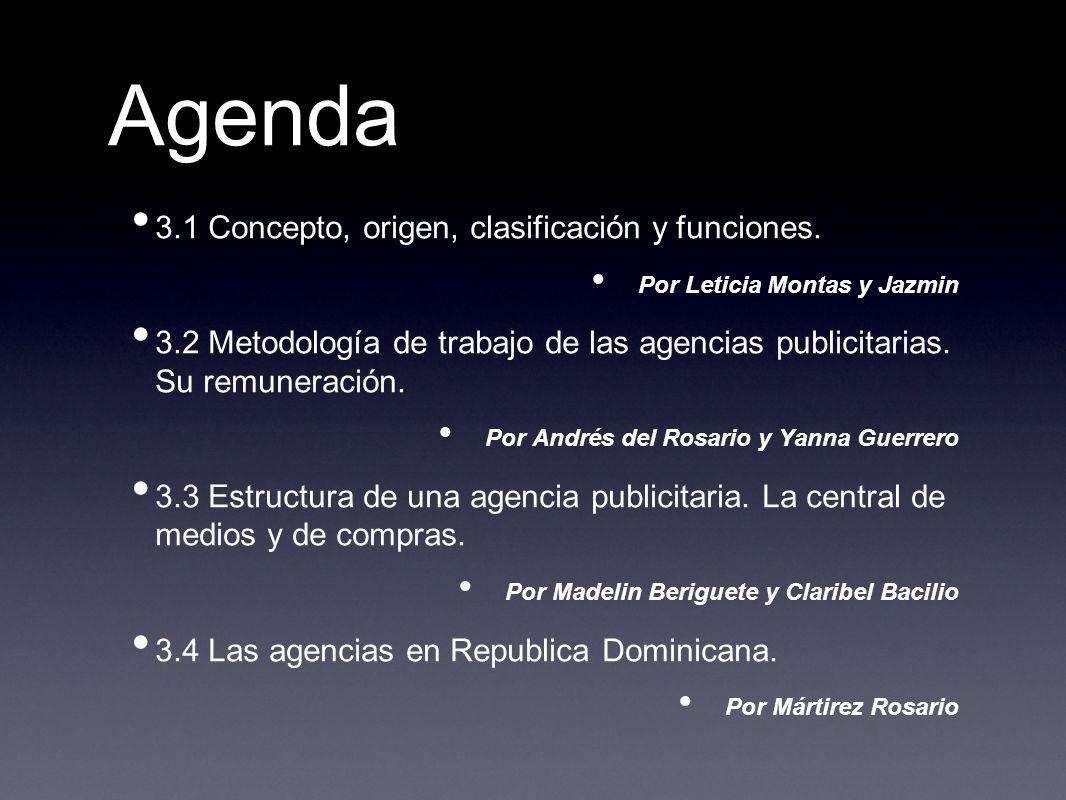 Agenda 3.1 Concepto, origen, clasificación y funciones. Por Leticia Montas y Jazmin 3.2 Metodología de trabajo de las agencias publicitarias. Su remun