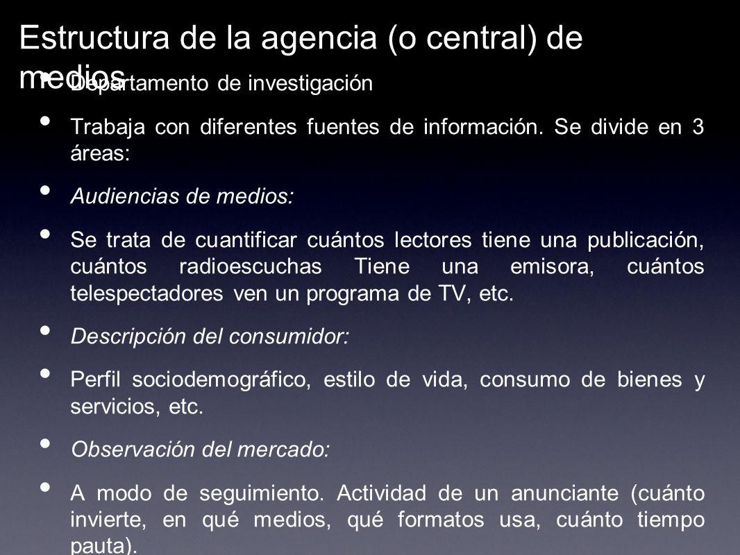 Estructura de la agencia (o central) de medios Departamento de investigación Trabaja con diferentes fuentes de información. Se divide en 3 áreas: Audi