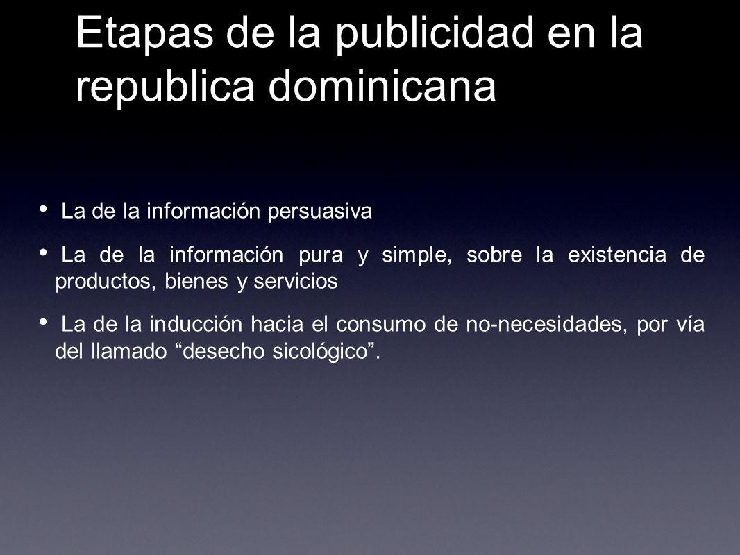 Etapas de la publicidad en la republica dominicana La de la información persuasiva La de la información pura y simple, sobre la existencia de producto
