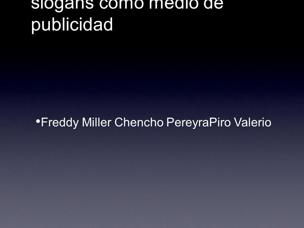 La popularidad de los slogans como medio de publicidad Freddy Miller Chencho PereyraPiro Valerio