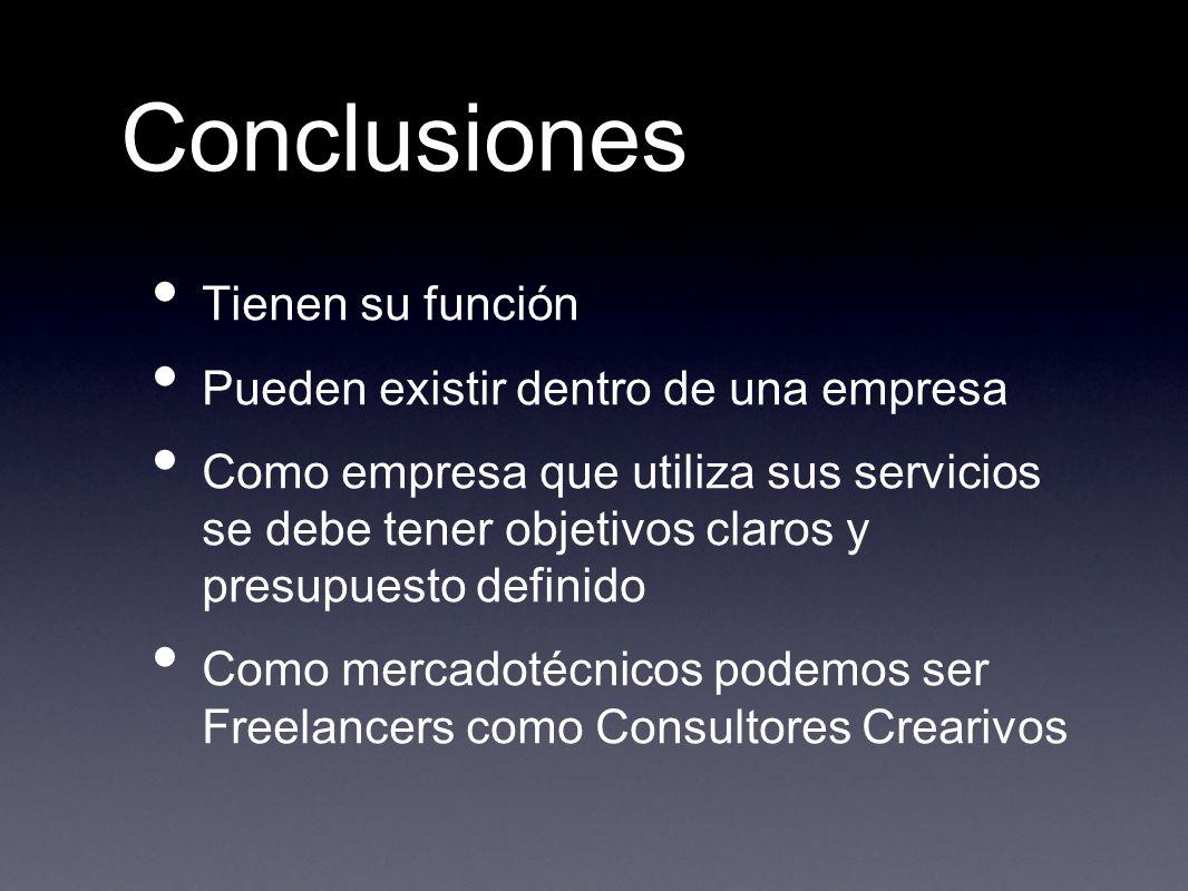 Conclusiones Tienen su función Pueden existir dentro de una empresa Como empresa que utiliza sus servicios se debe tener objetivos claros y presupuest