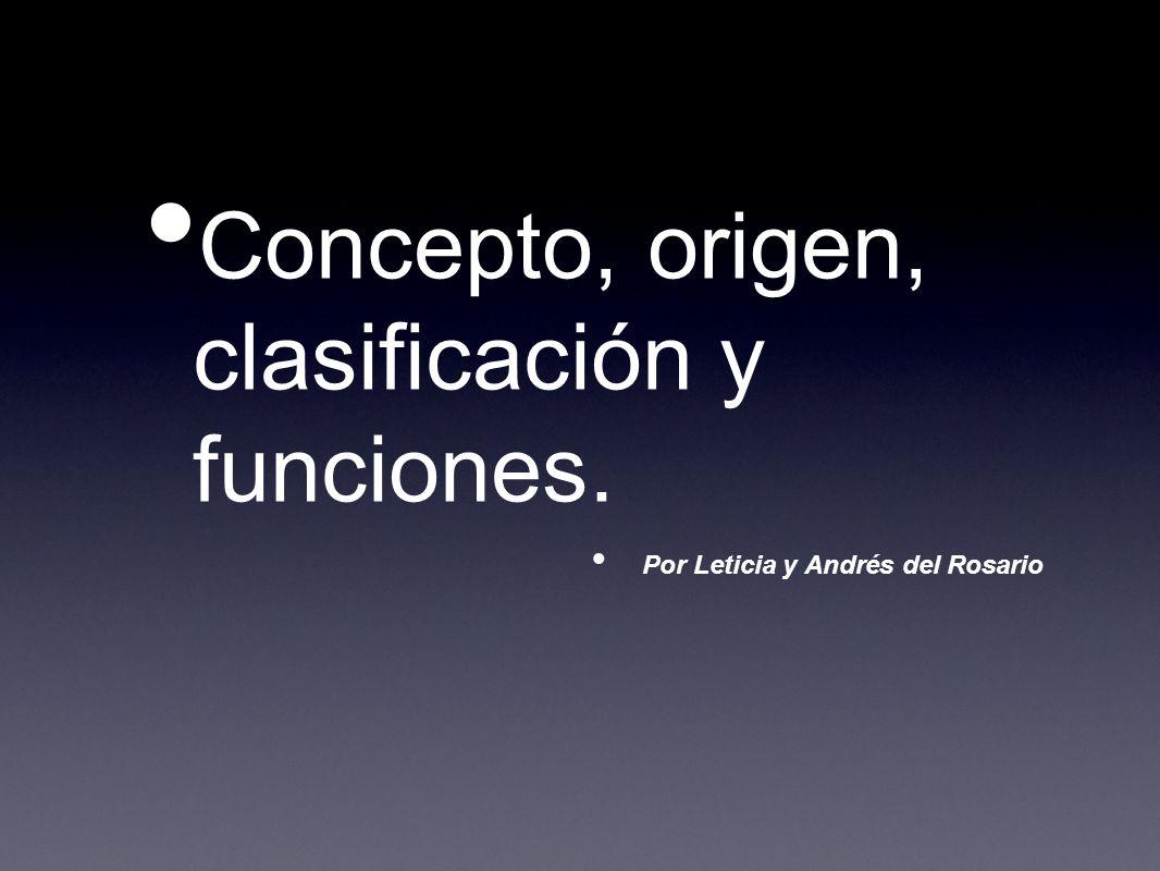 Concepto, origen, clasificación y funciones. Por Leticia y Andrés del Rosario