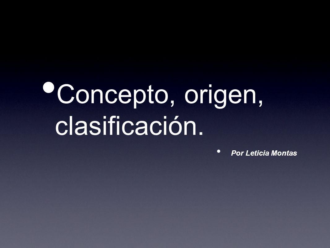 Concepto, origen, clasificación. Por Leticia Montas