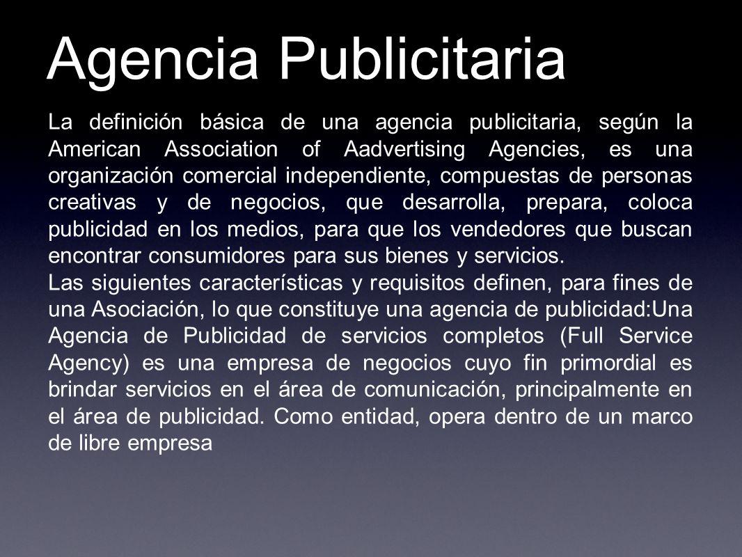La definición básica de una agencia publicitaria, según la American Association of Aadvertising Agencies, es una organización comercial independiente,