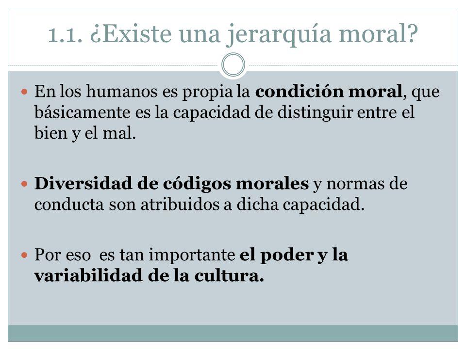 1.1. ¿Existe una jerarquía moral? En los humanos es propia la condición moral, que básicamente es la capacidad de distinguir entre el bien y el mal. D