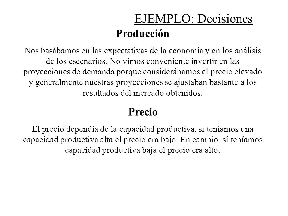 Producción Nos basábamos en las expectativas de la economía y en los análisis de los escenarios. No vimos conveniente invertir en las proyecciones de