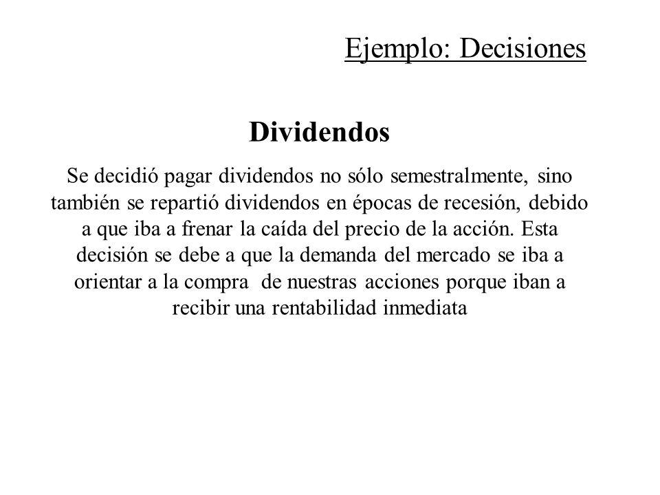 Dividendos Se decidió pagar dividendos no sólo semestralmente, sino también se repartió dividendos en épocas de recesión, debido a que iba a frenar la