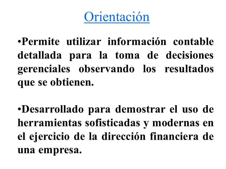 Orientación Permite utilizar información contable detallada para la toma de decisiones gerenciales observando los resultados que se obtienen. Desarrol