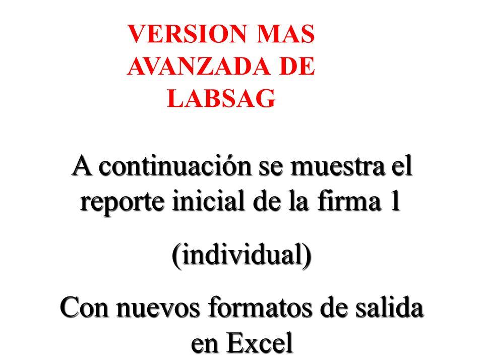A continuación se muestra el reporte inicial de la firma 1 (individual) Con nuevos formatos de salida en Excel VERSION MAS AVANZADA DE LABSAG